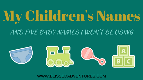 My children names and 5 baby names I won't use